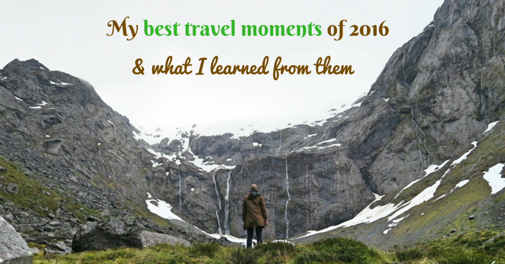 My best travel moments of 2016 & what I learned from them